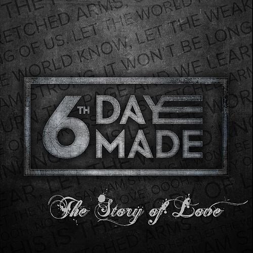The Story of Love by 6th Day Made
