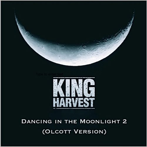Dancing in the Moonlight 2 (Olcott Version) by King Harvest