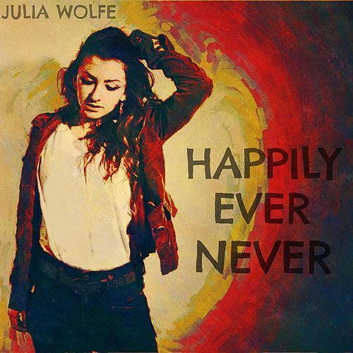 Happily Ever Never by Julia Wolfe