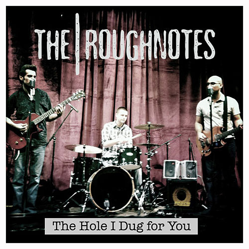 The Hole I Dug for You de The Roughnotes