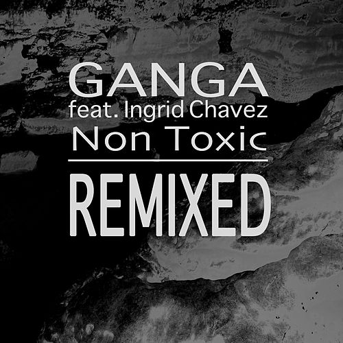 Non Toxic Remixed (feat. Ingrid Chavez) de Ganga (Hindi)