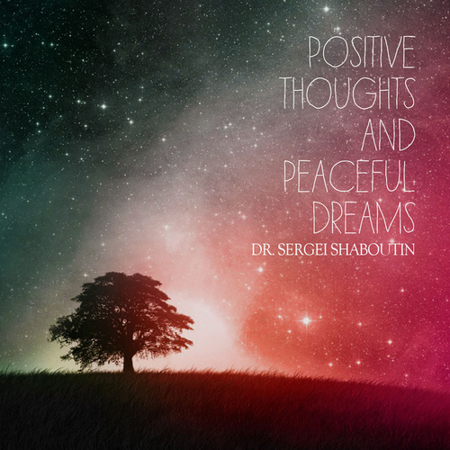 Positive Thoughts and Peaceful Dreams by Dr. Sergei Shaboutin