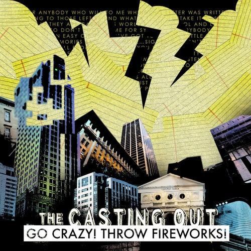Go Crazy! Throw Fireworks! von The Casting Out