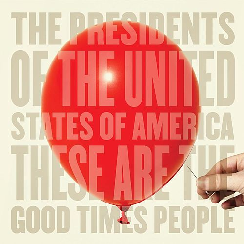 These Are The Good Times People de Presidents of the United States of America