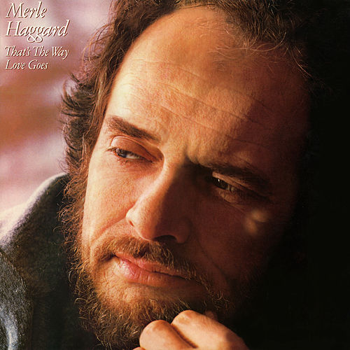 That's the Way Love Goes by Merle Haggard