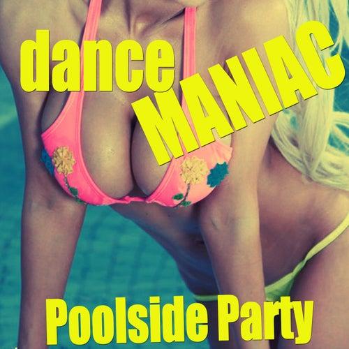 Dance Maniac (Poolside Party) von Various Artists