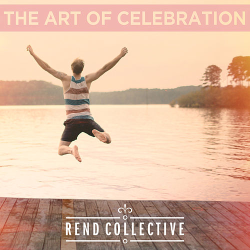 The Art Of Celebration by Rend Collective