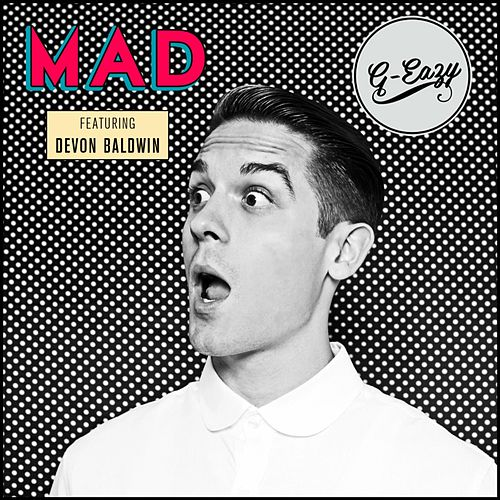 Mad (feat. Devon Baldwin) by G-Eazy