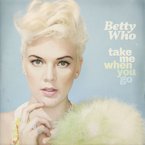 Take Me When You Go (Deluxe Version) de Betty Who