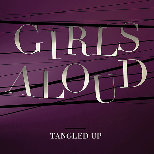 Tangled Up by Girls Aloud