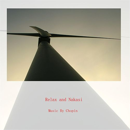 Relax and Nakasi by Chopin
