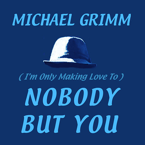 (I'm Only Making Love To) Nobody but You von Michael Grimm