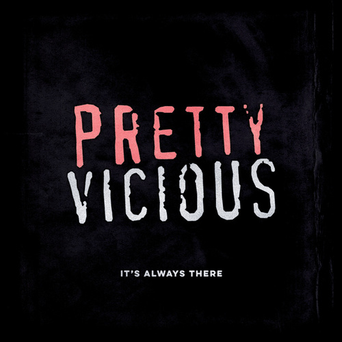 It's Always There by Pretty Vicious