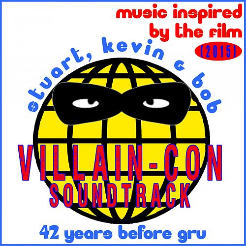 Villain-Con Soundtrack: Stuart, Kevin & Bob 42 Years Before Gru: Music Inspired by the Film (2015) de Various Artists