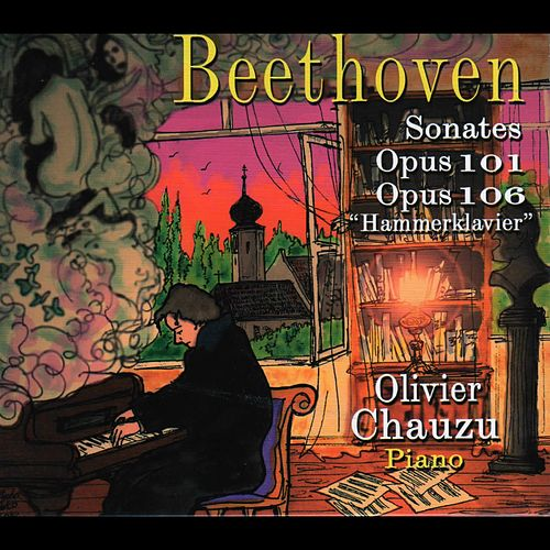 Beethoven: Sonates pour piano, Op. 101 & 106 by Olivier Chauzu