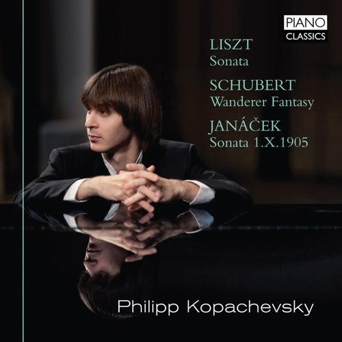 Liszt: Sonata, Janacek: Sonata 1.X.1905 & Schubert: Wanderer Fantasy by Philipp Kopachevsky