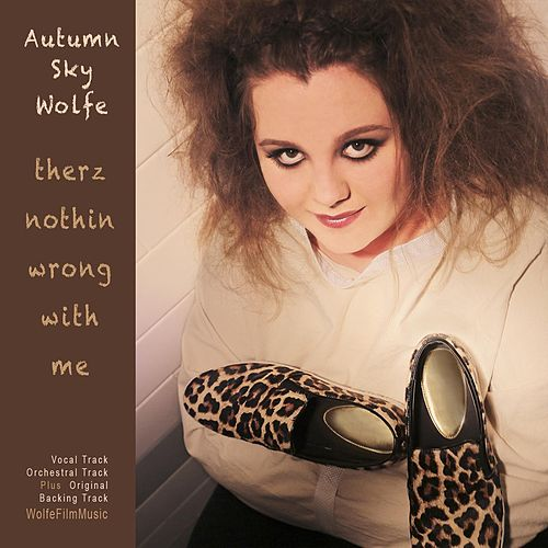 Therz Nothin' Wrong With Me by Autumn Sky Wolfe