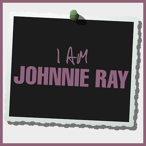 I Am Johnnie Ray by Johnnie Ray