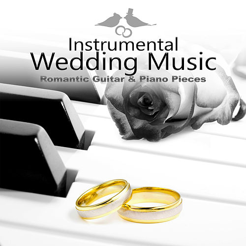 Instrumental Wedding Music - Romantic Guitar & Piano Pieces, Wedding Guitar, Guitar Music, Sensual Piano, Intimate Moments, Piano Music, Relaxing Piano, Background Music by Various Artists