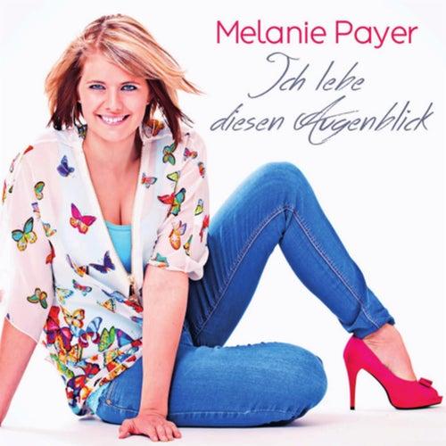 Ich lebe diesen Augenblick von Melanie Payer