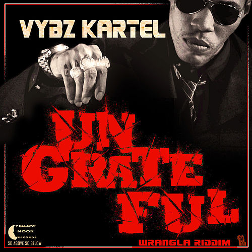 Ungrateful - Single by VYBZ Kartel