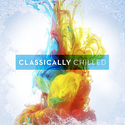 Classically Chilled de Various Artists