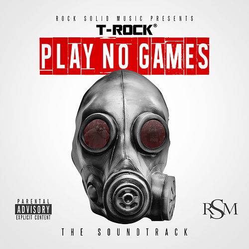 Play No Games by T-Rock