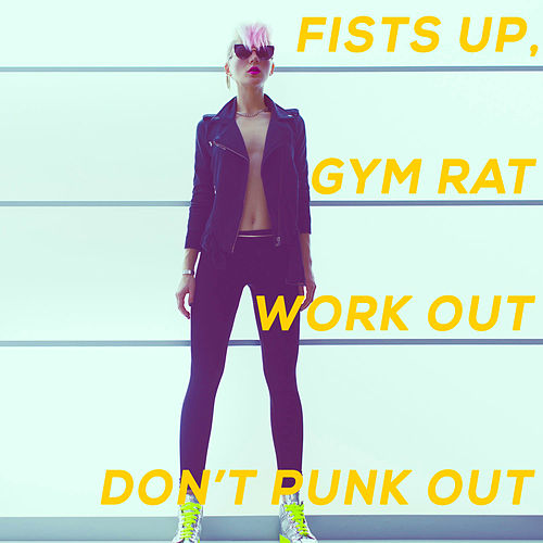 Fists up, Gym Rat! Work out, Don't Punk Out. by Various Artists