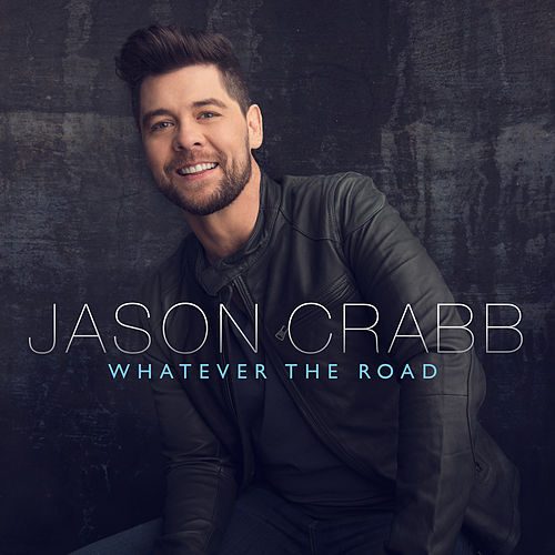 Whatever The Road by Jason Crabb