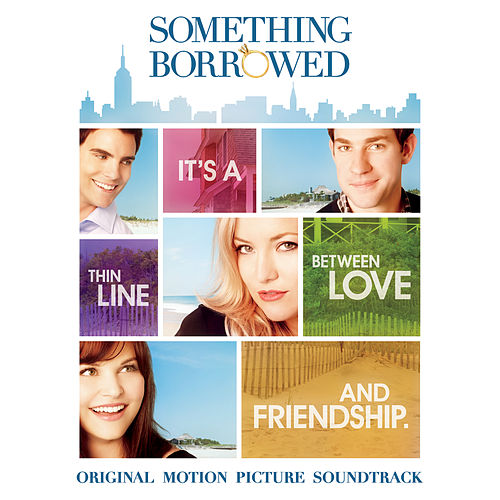 Something Borrowed: Original Motion Picture Soundtrack by Various Artists