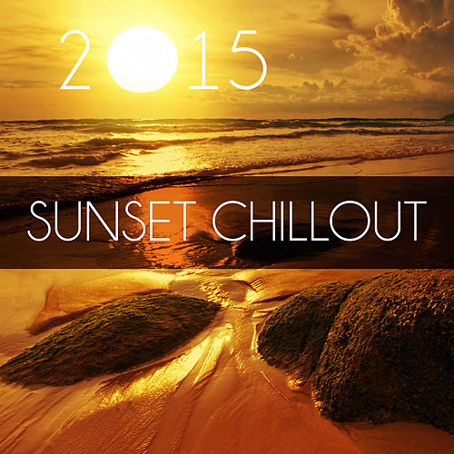 Sunset Chillout 2015 – Summer Time, Just Relax, Easy Going, Well Being, Chill Out, Beach Party von Ibiza Chill Out