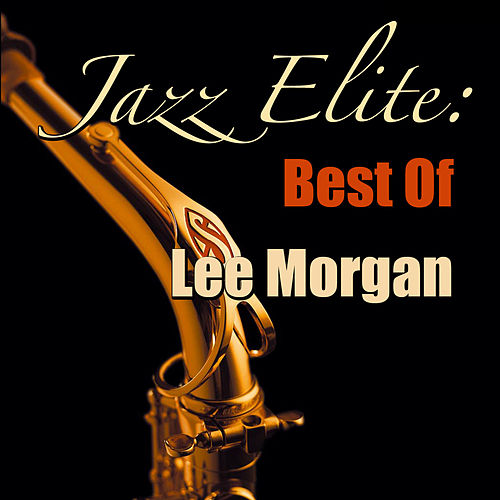 Jazz Elite: Best Of Lee Morgan by Lee Morgan