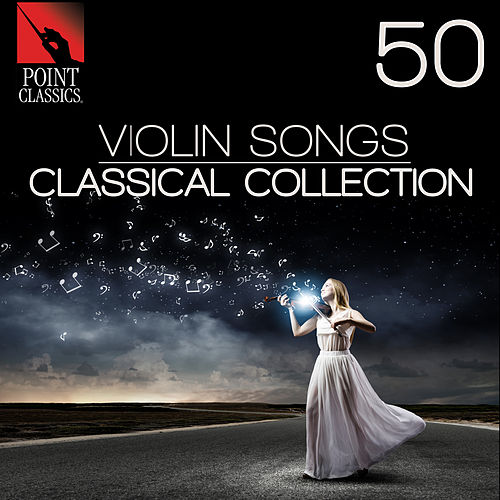 50 Violin Songs: Classical Collection by Various Artists