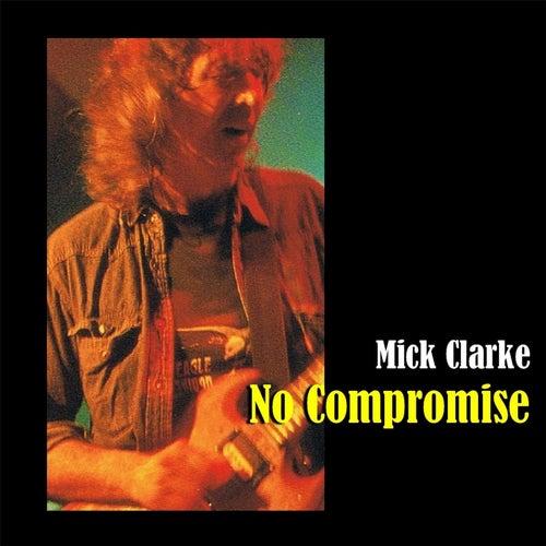 No Compromise de Mick Clarke