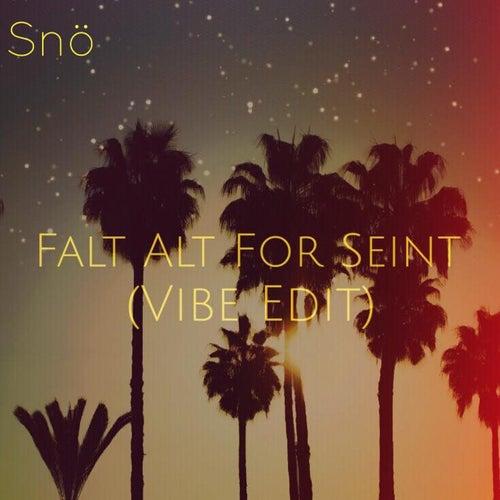 Falt Alt For Seint (Vibe Edit) di SNÖ
