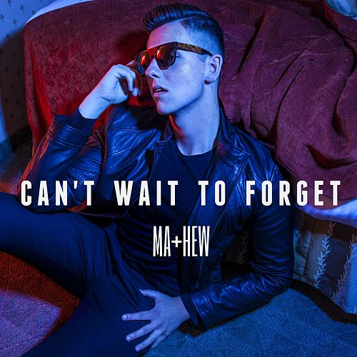 Can't Wait to Forget by Mathew V