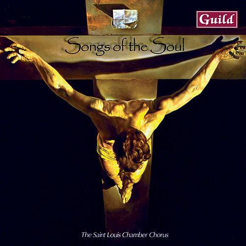 Songs of the Soul - Choral Music by The Saint Louis Chamber Chorus