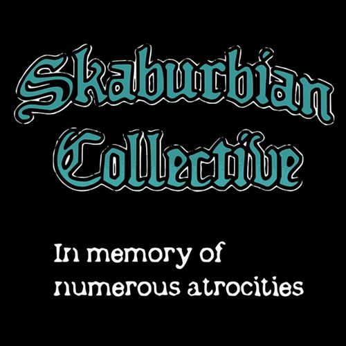 In Memory of Numerous Atrocities by Skaburbian Collective