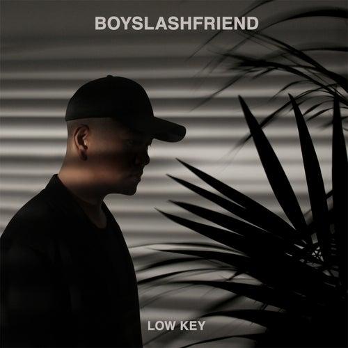 Low Key by Boyslashfriend