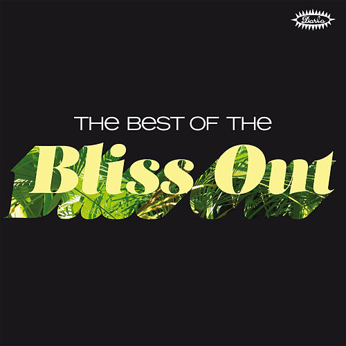 The Best of the Bliss Out by Various Artists