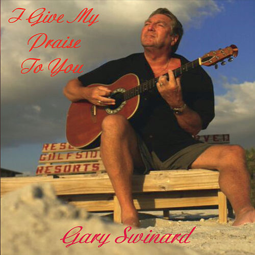 I Give My Praise to You de Gary Swinard