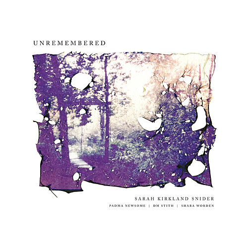 Sarah Kirkland Snider: Unremembered by Sarah Kirkland Snider