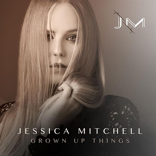 Grown up Things by Jessica Mitchell