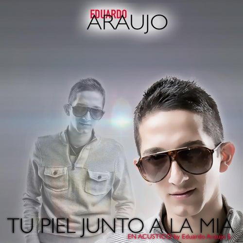 Tu Piel Junto a La Mia de Eduardo Araujo