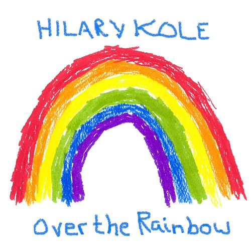 Over the Rainbow by Hilary Kole