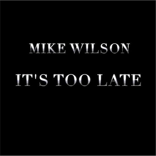 It's Too Late by Mike Wilson
