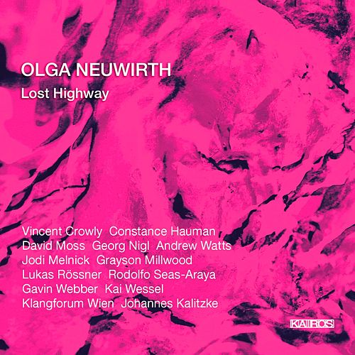 Olga Neuwirth: Lost Highway by Various Artists