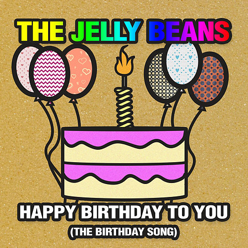 Happy Birthday to You (The Birthday Song) by The Jelly Beans