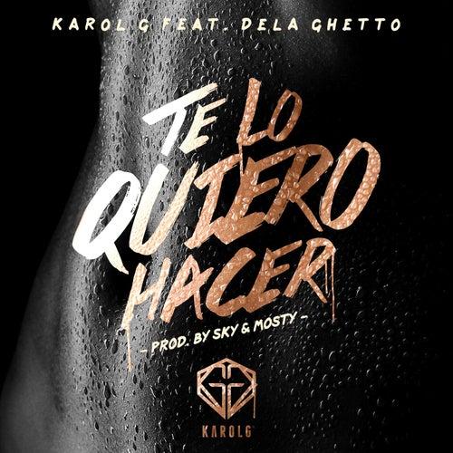 Te Lo Quiero Hacer (feat. De La Ghetto) de Karol G