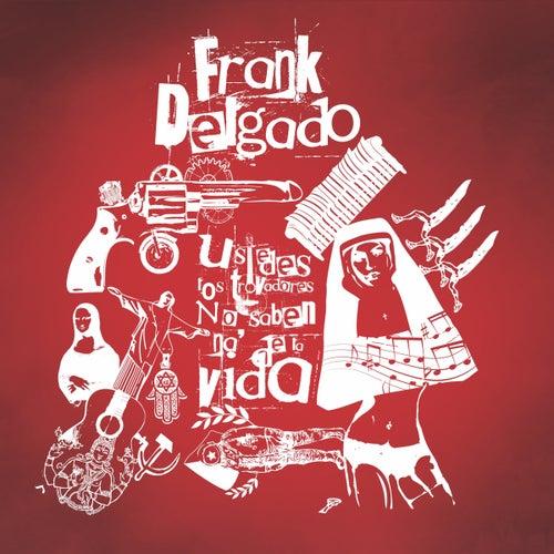 Ustedes los Trovadores No Saben Na'de la Vida de Frank Delgado